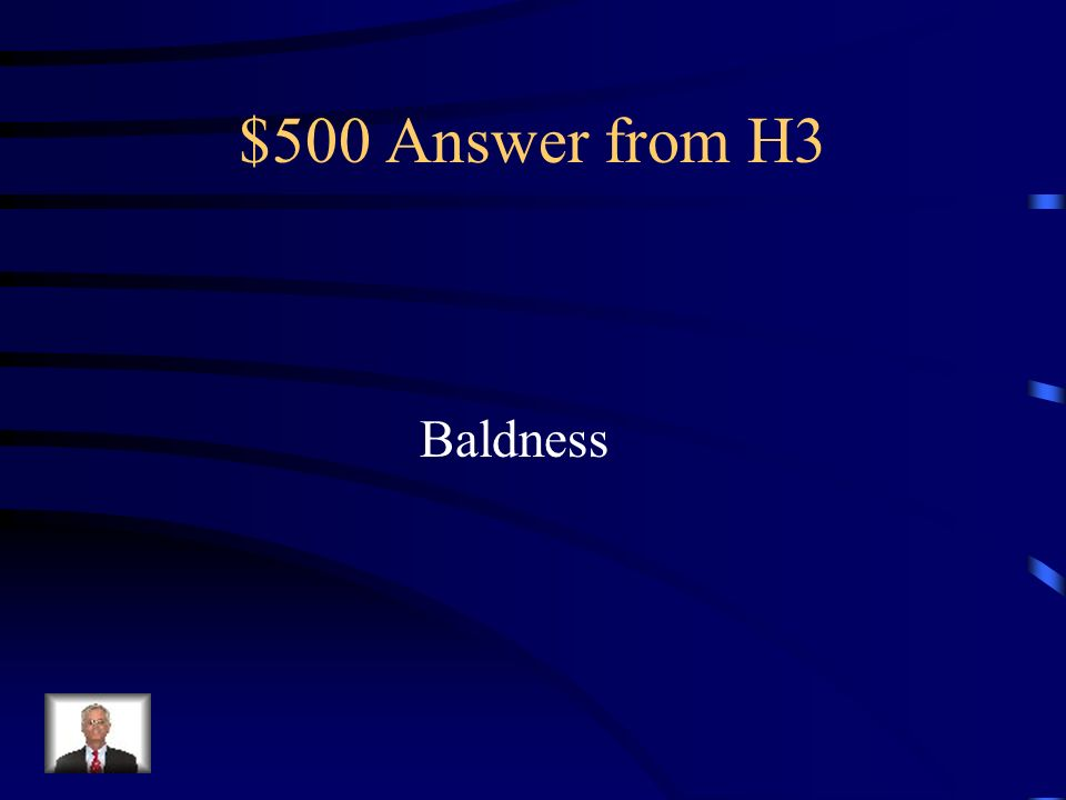 $500 Answer from H3 Baldness
