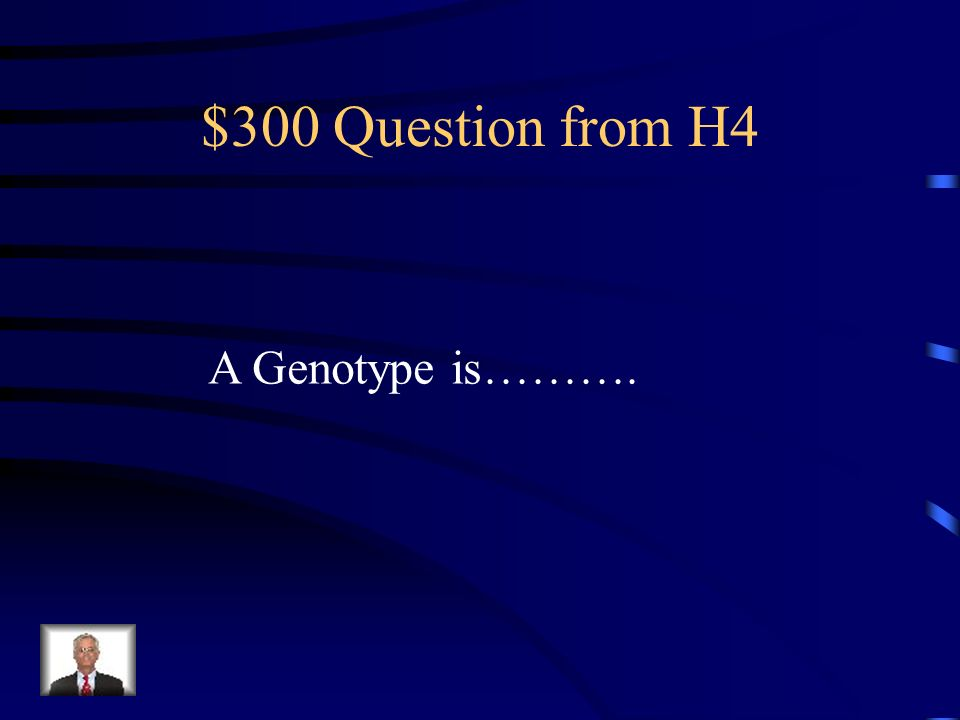 $300 Question from H4 A Genotype is……….