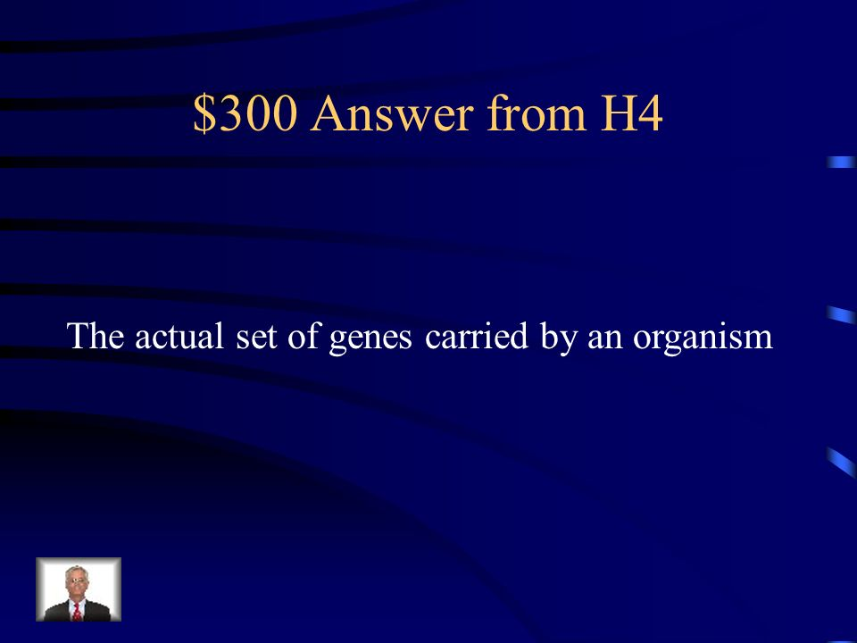 $300 Answer from H4 The actual set of genes carried by an organism