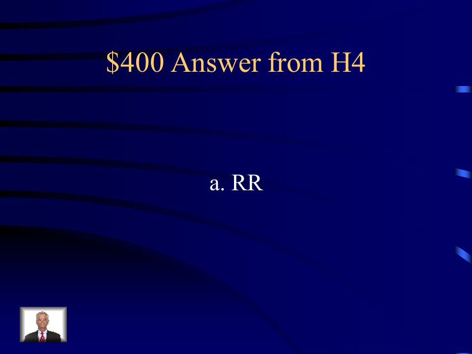 $400 Answer from H4 a. RR