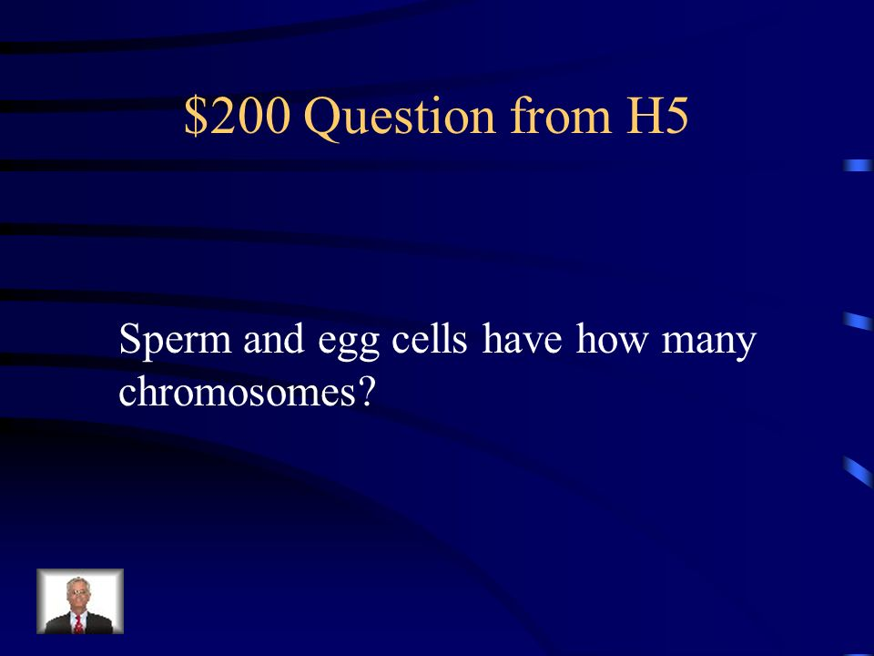 $200 Question from H5 Sperm and egg cells have how many chromosomes