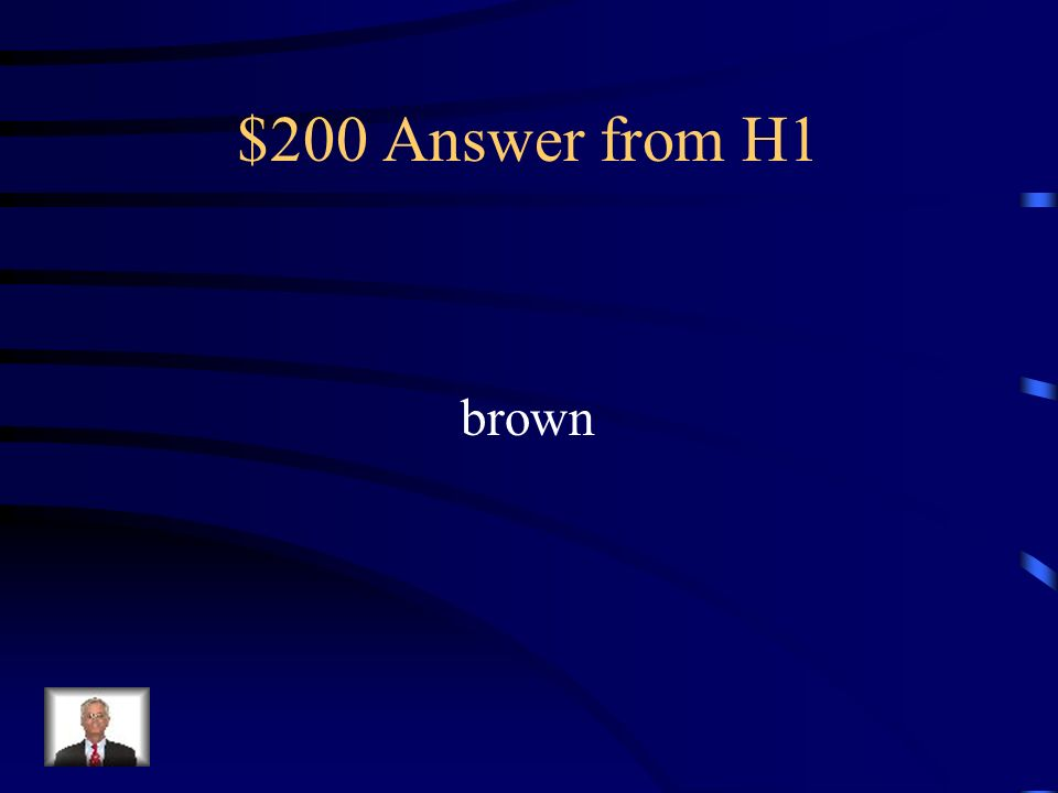 $200 Answer from H1 brown