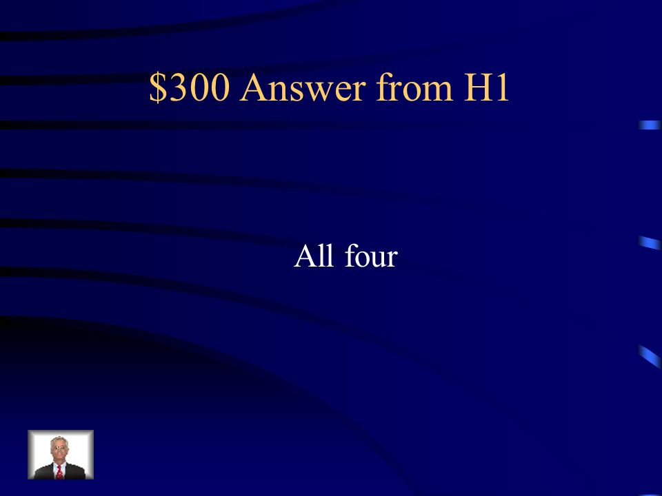 $300 Answer from H1 All four