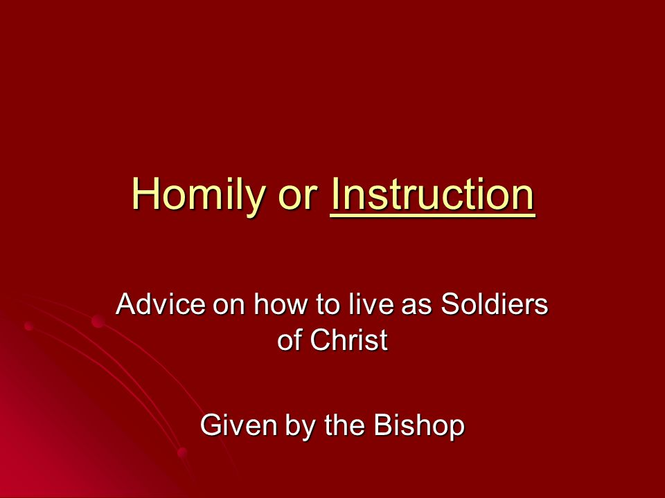Advice on how to live as Soldiers of Christ Given by the Bishop