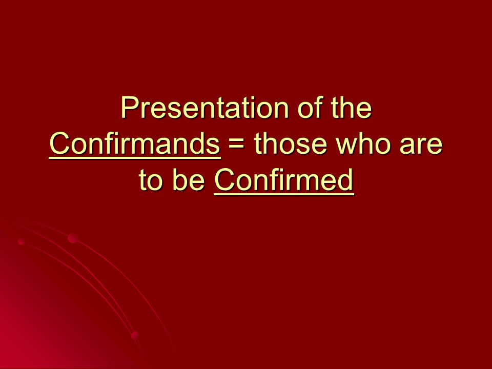 Presentation of the Confirmands = those who are to be Confirmed