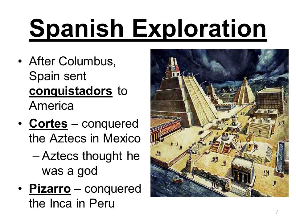 Spanish Exploration After Columbus, Spain sent conquistadors to America. Cortes – conquered the Aztecs in Mexico.