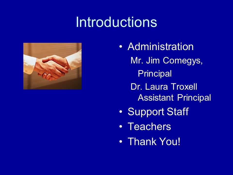 Introductions Administration Support Staff Teachers Thank You!