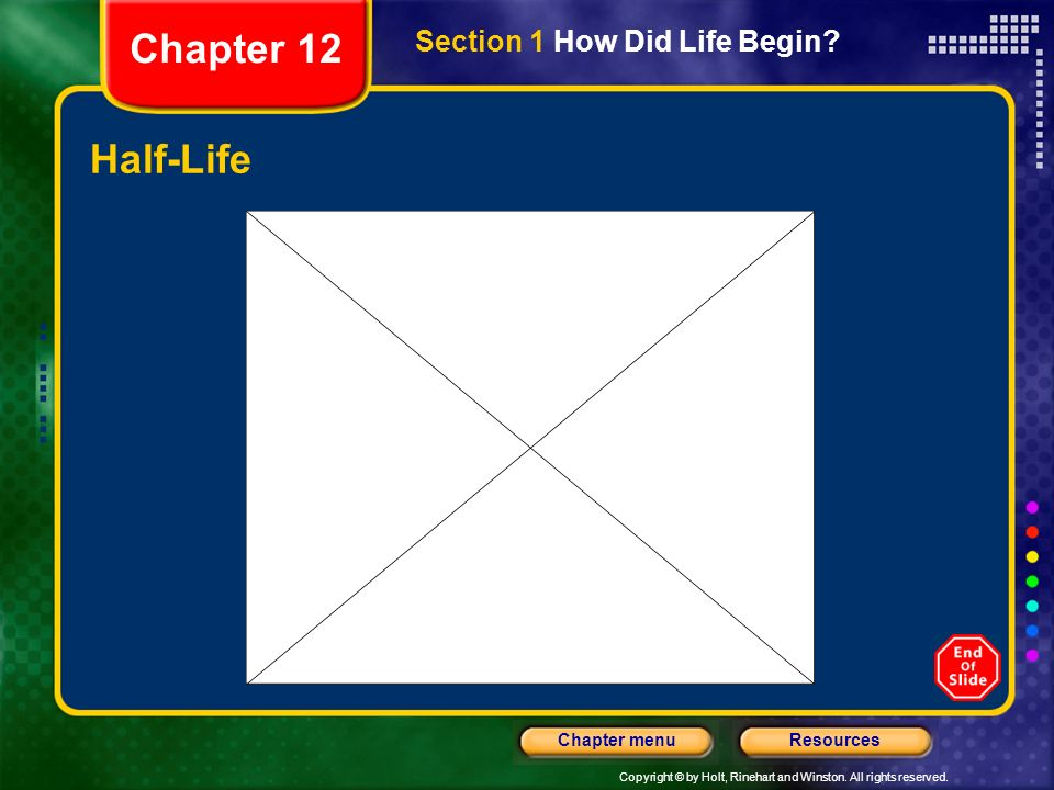 Chapter 12 Section 1 How Did Life Begin Half-Life