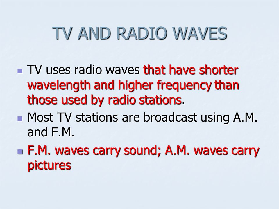 TV AND RADIO WAVES TV uses radio waves that have shorter wavelength and higher frequency than those used by radio stations.