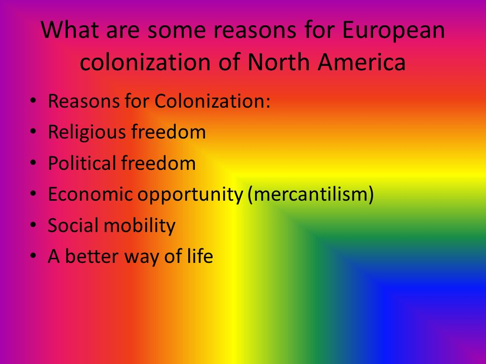 reasons for colonization Reasons for english immigration to the north american colonies, free study guides and book notes including comprehensive chapter.