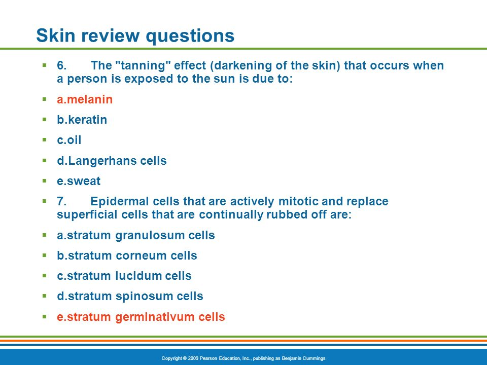 Skin review questions 6. The tanning effect (darkening of the skin) that occurs when a person is exposed to the sun is due to: