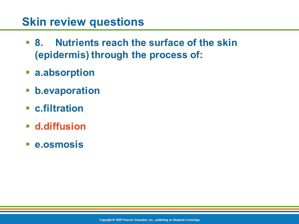 Skin review questions 8. Nutrients reach the surface of the skin (epidermis) through the process of: