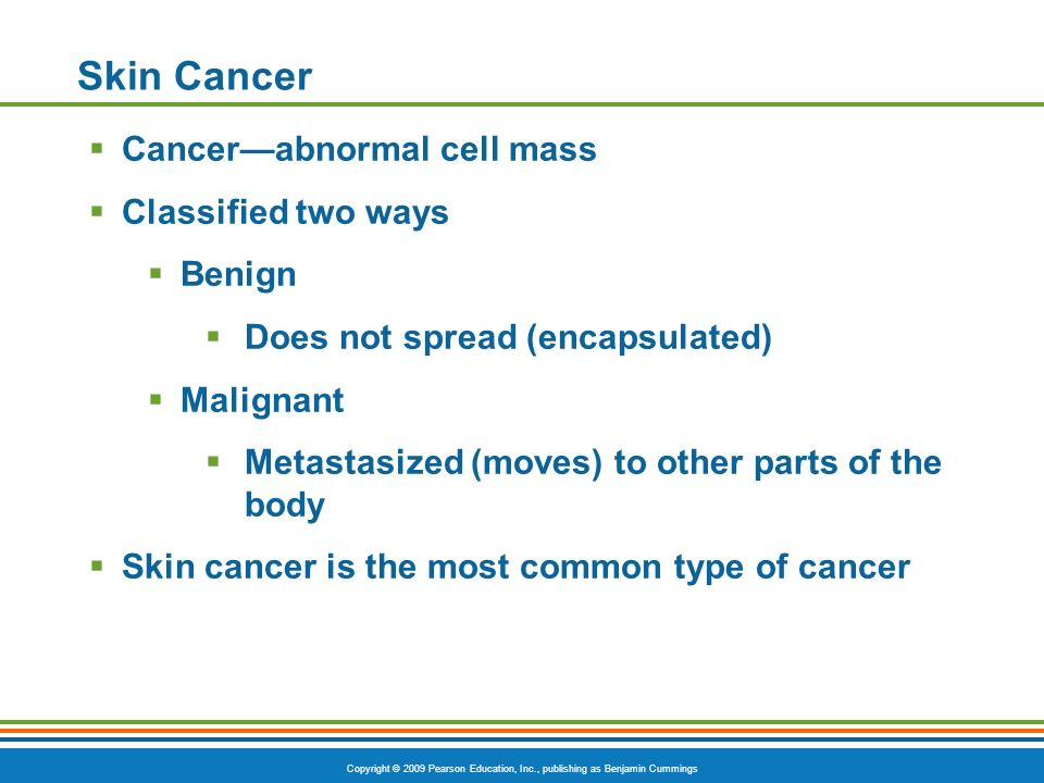 Skin Cancer Cancer—abnormal cell mass Classified two ways Benign