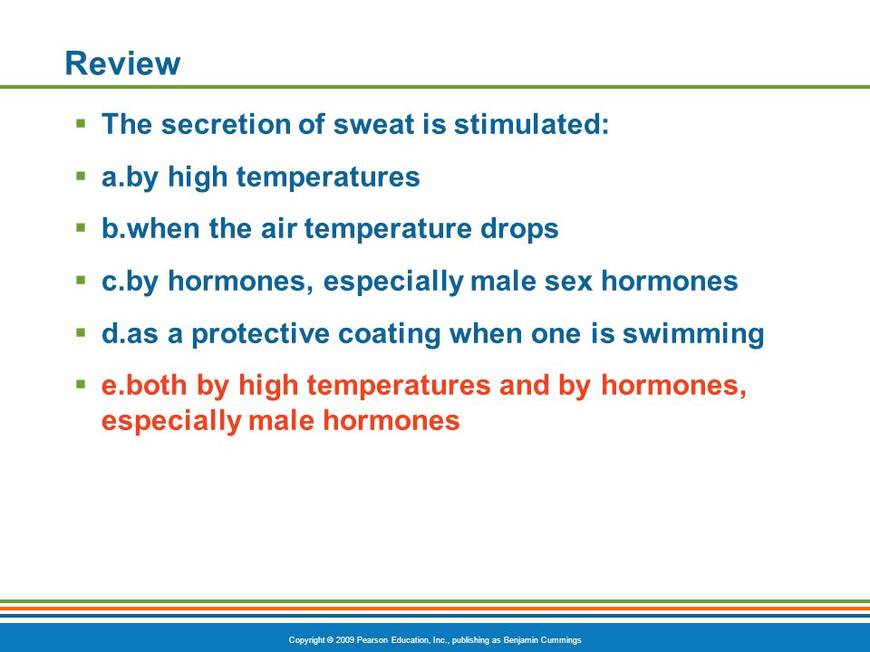 Review The secretion of sweat is stimulated: a.by high temperatures
