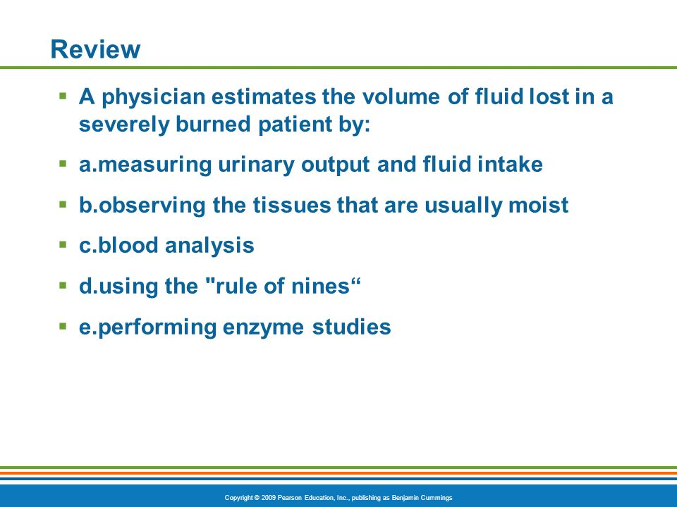 Review A physician estimates the volume of fluid lost in a severely burned patient by: a.measuring urinary output and fluid intake.