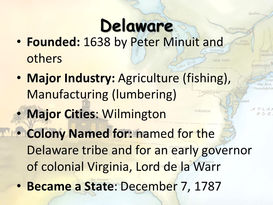 Delaware Founded: 1638 by Peter Minuit and others