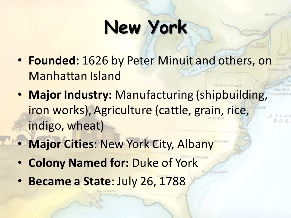 New York Founded: 1626 by Peter Minuit and others, on Manhattan Island