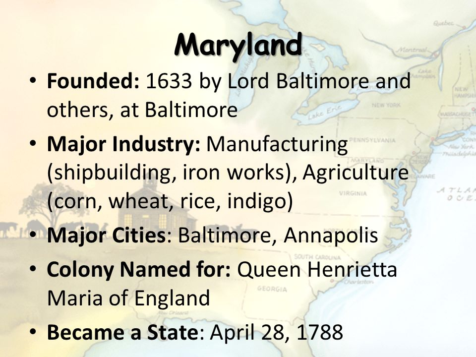 Maryland Founded: 1633 by Lord Baltimore and others, at Baltimore
