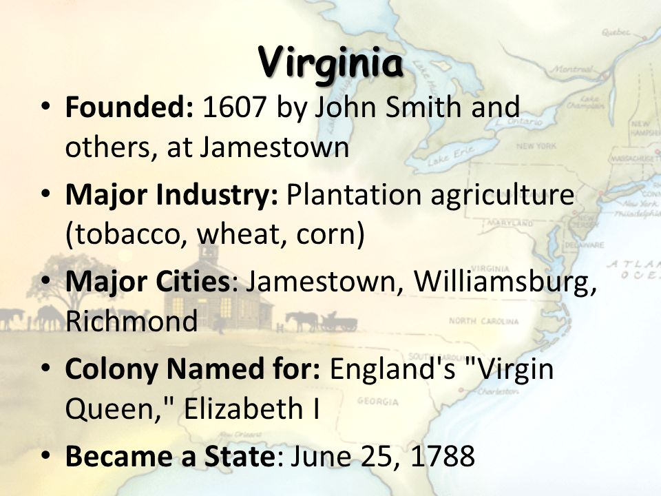 Virginia Founded: 1607 by John Smith and others, at Jamestown