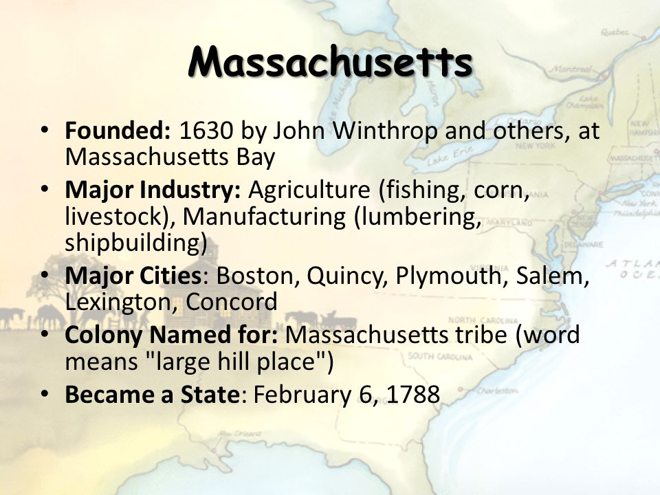 Massachusetts Founded: 1630 by John Winthrop and others, at Massachusetts Bay.