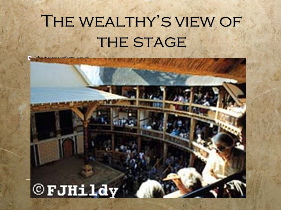The wealthy's view of the stage