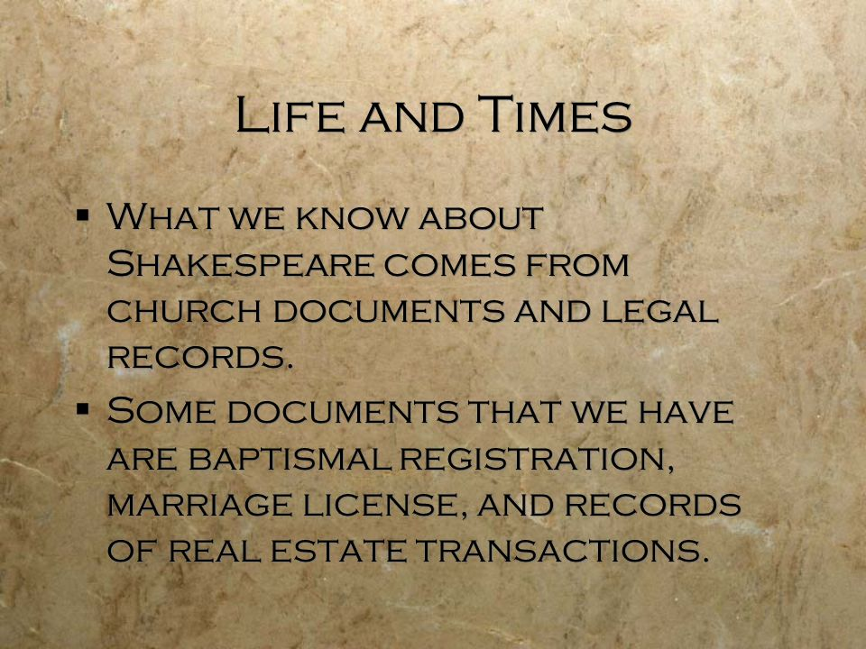 Life and Times What we know about Shakespeare comes from church documents and legal records.