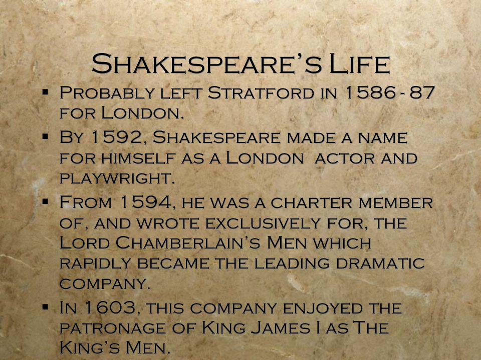 Shakespeare's Life Probably left Stratford in 1586 - 87 for London.