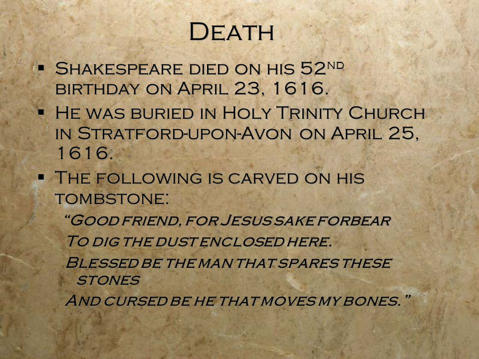 Death Shakespeare died on his 52nd birthday on April 23, 1616.