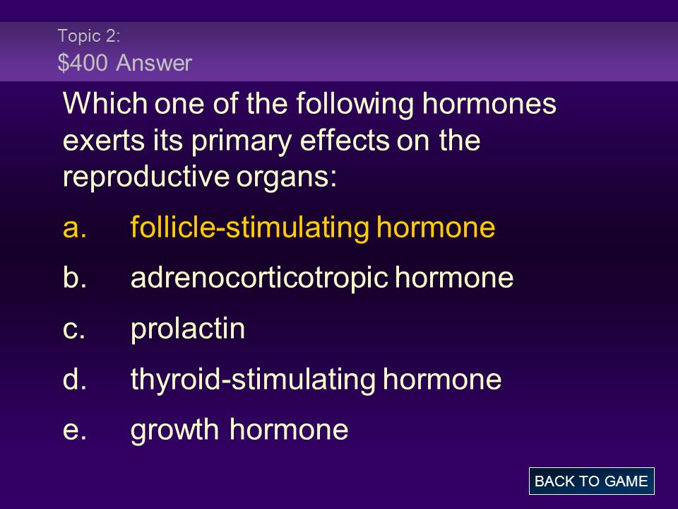 a. follicle-stimulating hormone b. adrenocorticotropic hormone