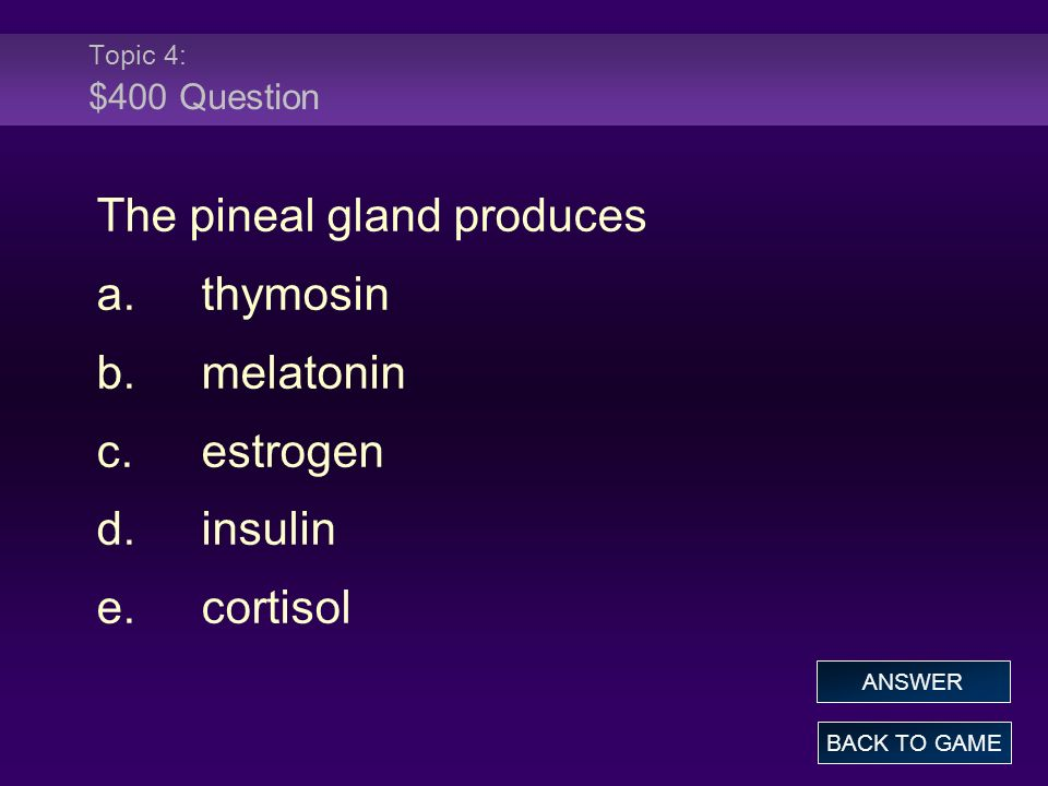 The pineal gland produces a. thymosin b. melatonin c. estrogen