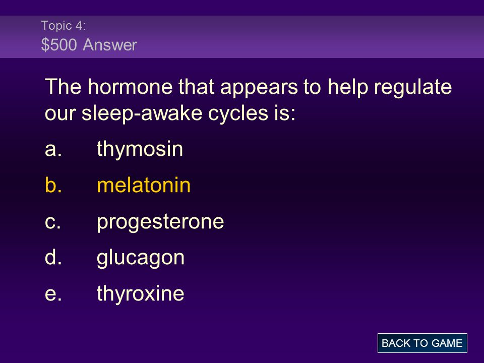 The hormone that appears to help regulate our sleep-awake cycles is: