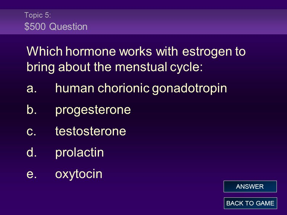 Which hormone works with estrogen to bring about the menstual cycle: