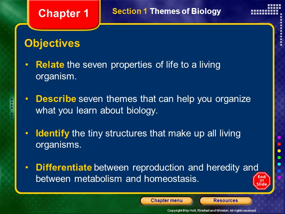 Chapter 1 Section 1 Themes of Biology. Objectives. Relate the seven properties of life to a living organism.