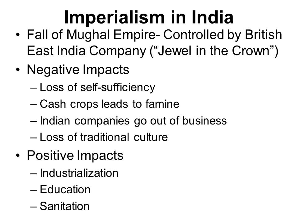 Imperialism in India Fall of Mughal Empire- Controlled by British East India Company ( Jewel in the Crown )