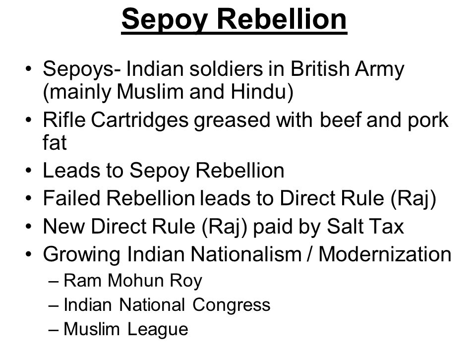 Sepoy Rebellion Sepoys- Indian soldiers in British Army (mainly Muslim and Hindu) Rifle Cartridges greased with beef and pork fat.
