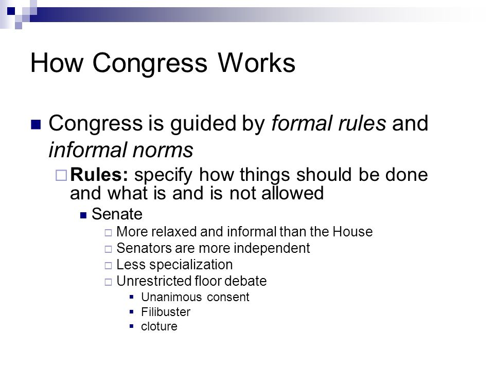 How Congress Works Congress is guided by formal rules and informal norms. Rules: specify how things should be done and what is and is not allowed.