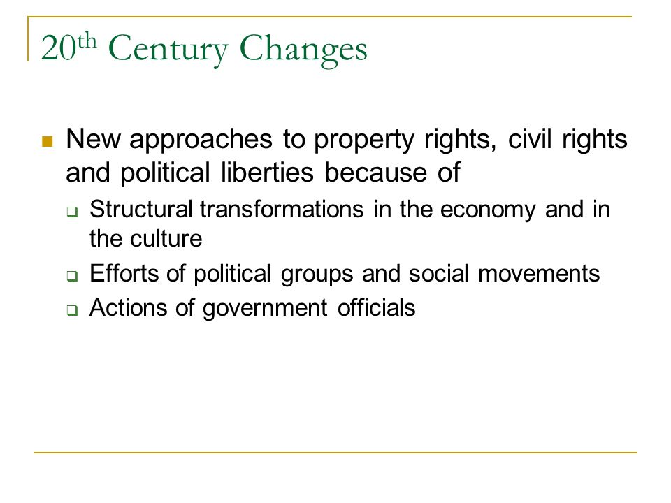 20th Century Changes New approaches to property rights, civil rights and political liberties because of.