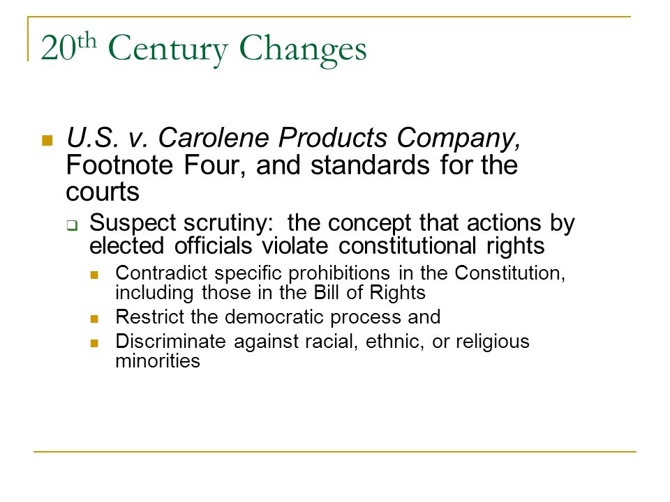 20th Century Changes U.S. v. Carolene Products Company, Footnote Four, and standards for the courts.