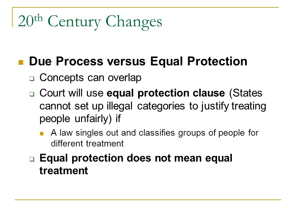 20th Century Changes Due Process versus Equal Protection