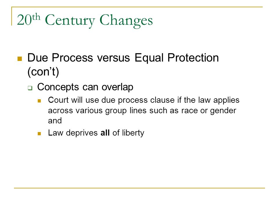 20th Century Changes Due Process versus Equal Protection (con't)