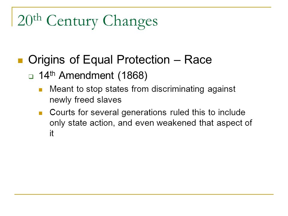 20th Century Changes Origins of Equal Protection – Race