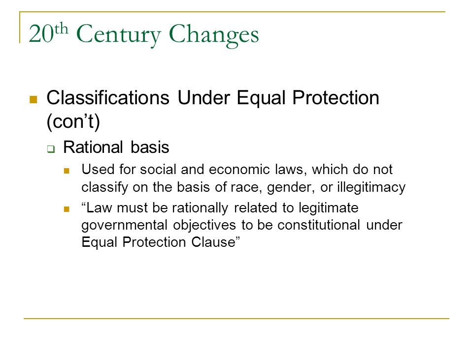 20th Century Changes Classifications Under Equal Protection (con't)