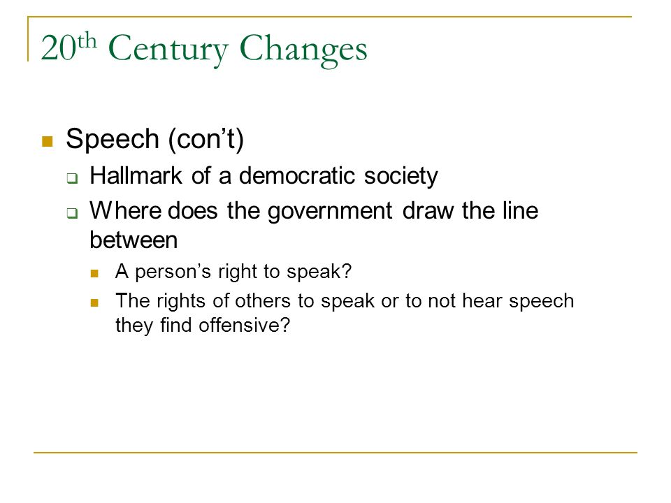20th Century Changes Speech (con't) Hallmark of a democratic society