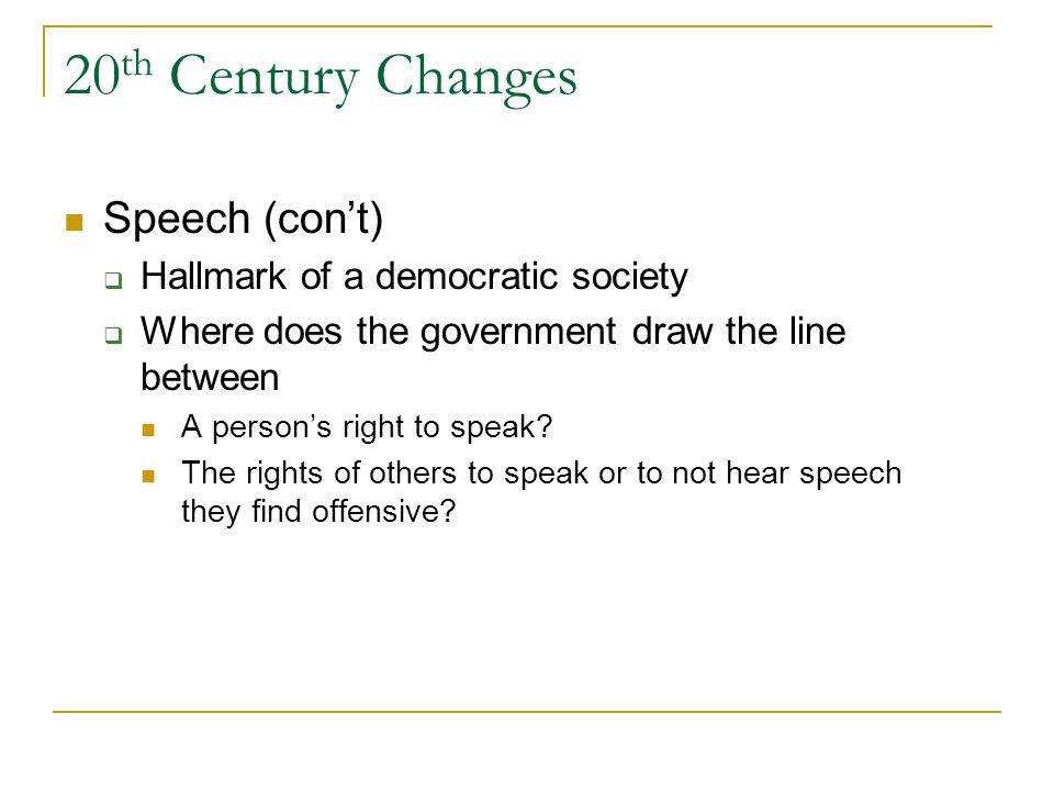 20th Century Changes Speech (con't) Hallmark of a democratic society
