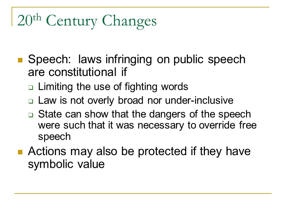 20th Century Changes Speech: laws infringing on public speech are constitutional if. Limiting the use of fighting words.