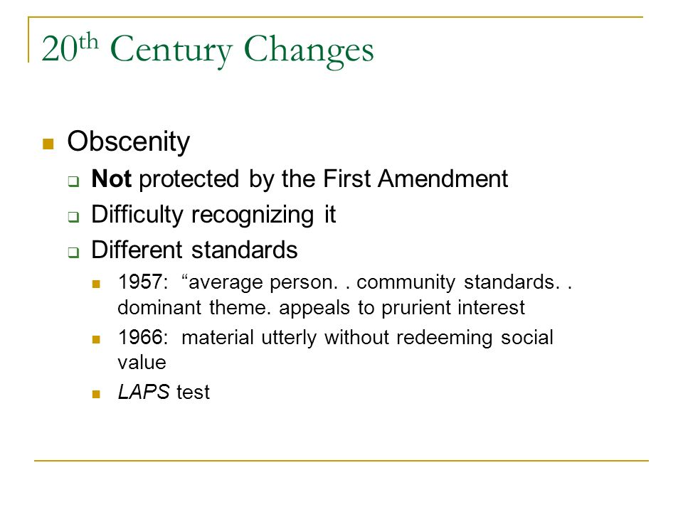 20th Century Changes Obscenity Not protected by the First Amendment