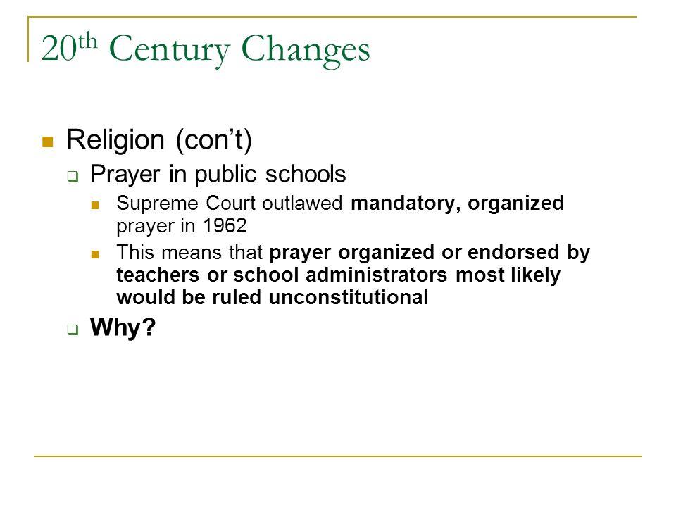 20th Century Changes Religion (con't) Prayer in public schools Why
