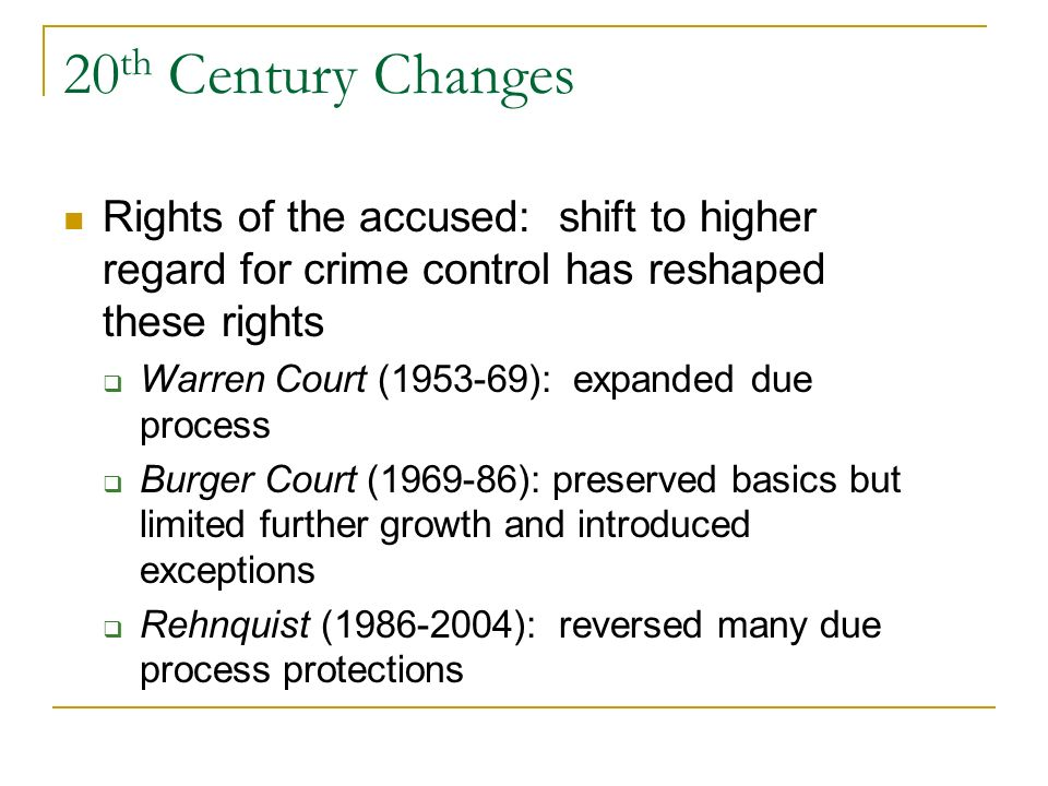 20th Century Changes Rights of the accused: shift to higher regard for crime control has reshaped these rights.