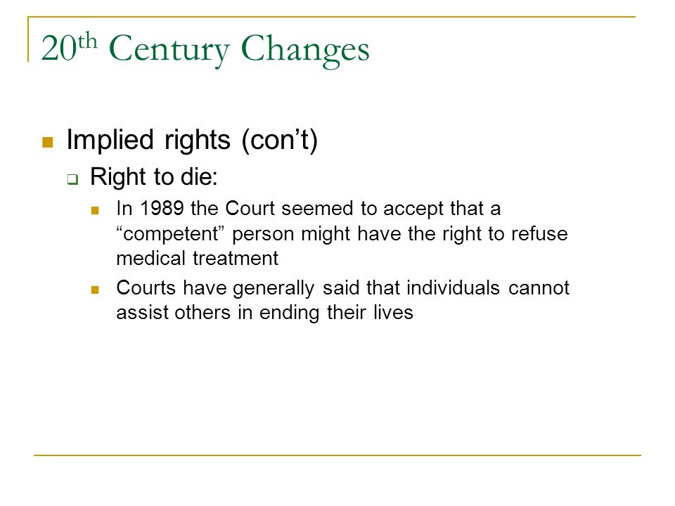 20th Century Changes Implied rights (con't) Right to die: