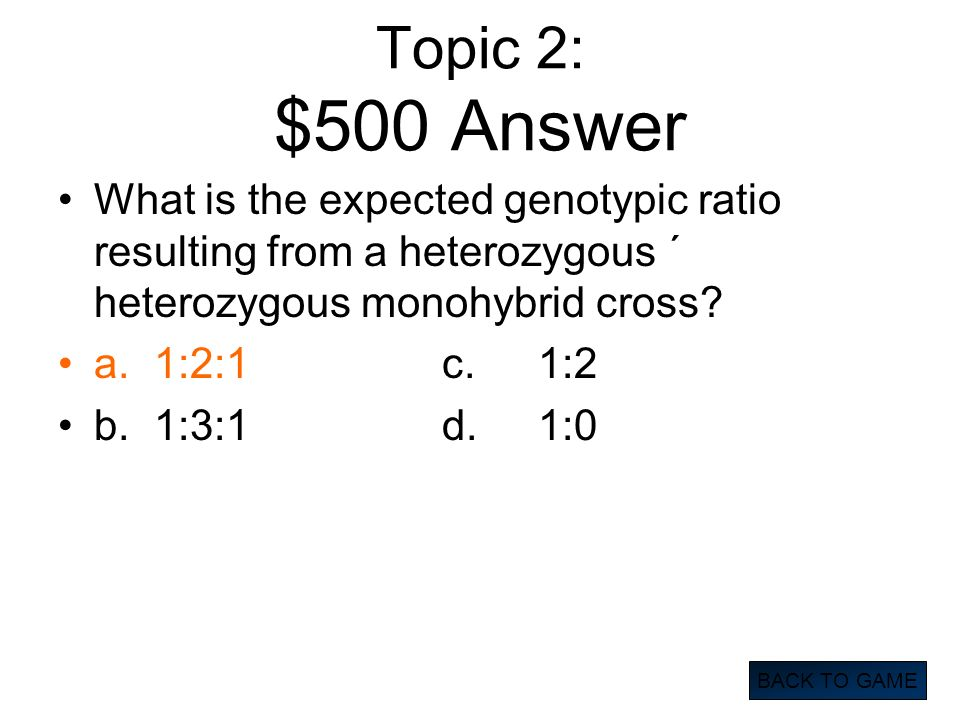 Topic 2: $500 Answer What is the expected genotypic ratio resulting from a heterozygous ´ heterozygous monohybrid cross